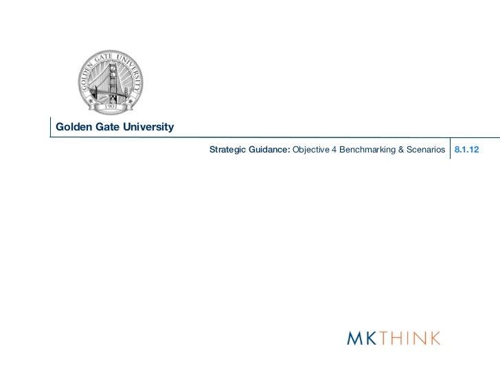Golden Gate University                         Strategic Guidance: Objective 4 Benchmarking & Scenarios   8.1.12