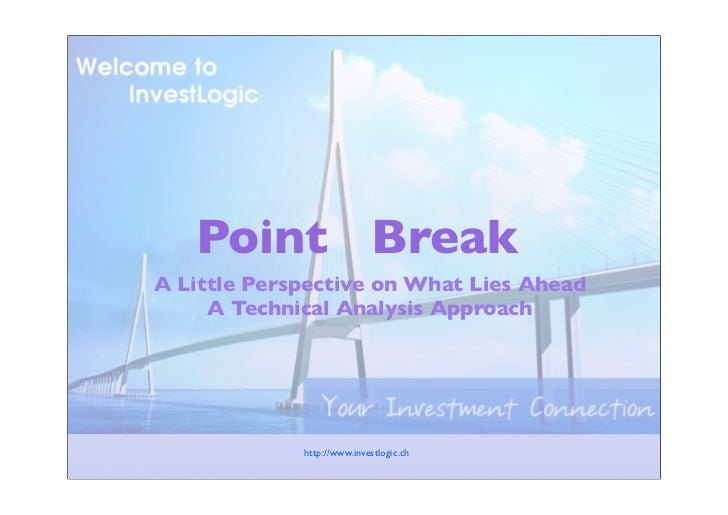 Point BreakA Little Perspective on What Lies Ahead     A Technical Analysis Approach             http://www.investlogic.ch