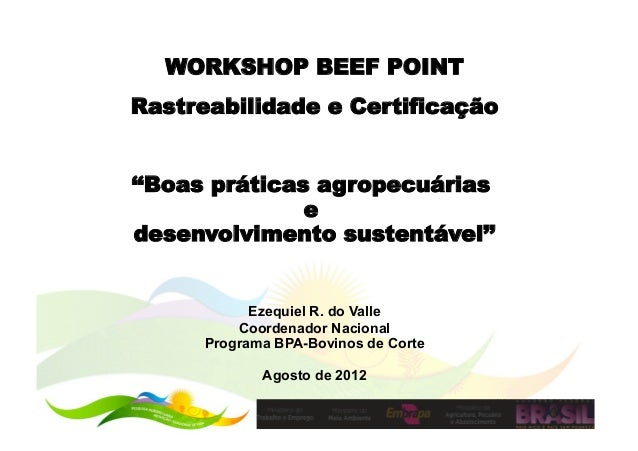 WORKSHOP BEEF POINTRastreabilidade e Certificação''Boas práticas agropecuárias               edesenvolvimento sustentável'...