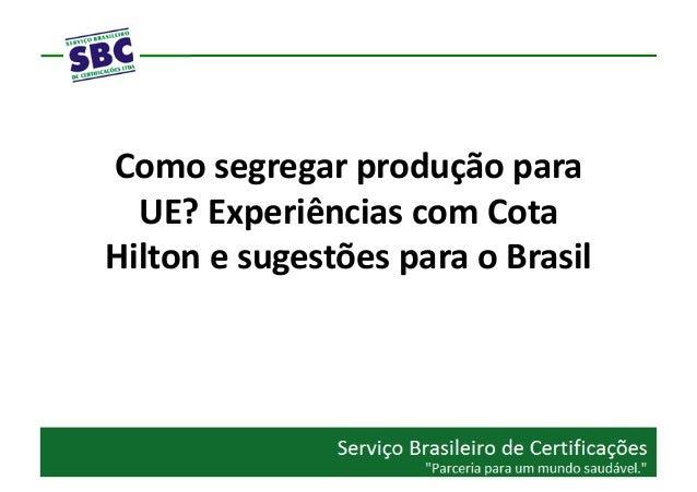 Como segregar produção para   UE? Experiências com Cota Hilton e sugestões para o Brasil
