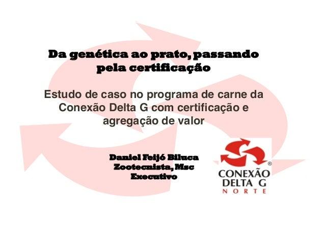 Da genética ao prato, passando      pela certificaçãoEstudo de caso no programa de carne da  Conexão Delta G com certificaç...