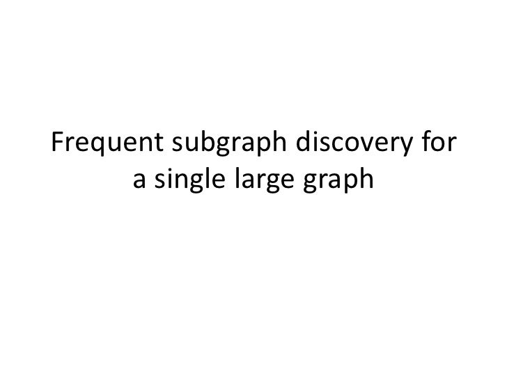 Frequent subgraph discovery for      a single large graph