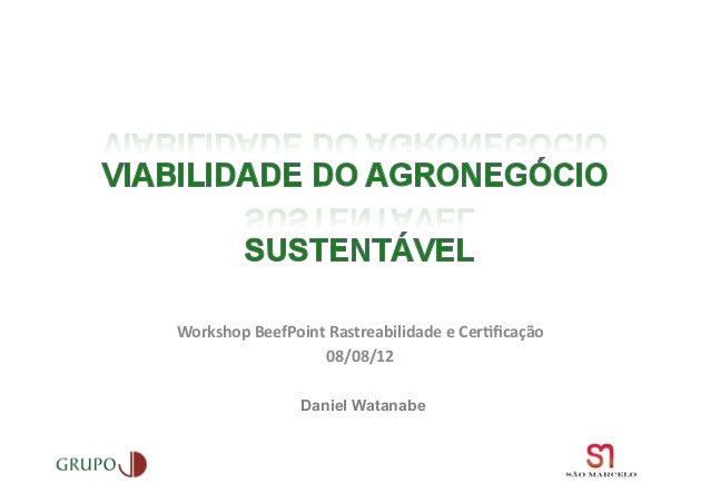 Workshop BeefPoint Rastreabilidade e Cer6ficação                       08/08/12                      Daniel Wat...