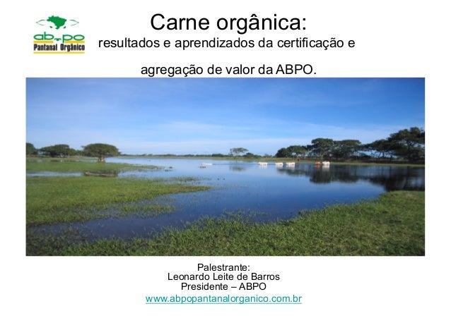 Carne orgânica:resultados e aprendizados da certificação e       agregação de valor da ABPO.                Palestrante:  ...