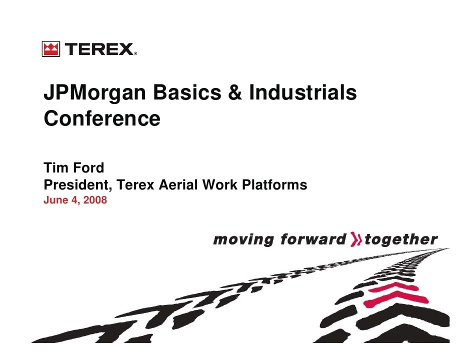 JPMorgan Basics & Industrials Conference  Tim Ford President, Terex Aerial Work Platforms June 4, 2008