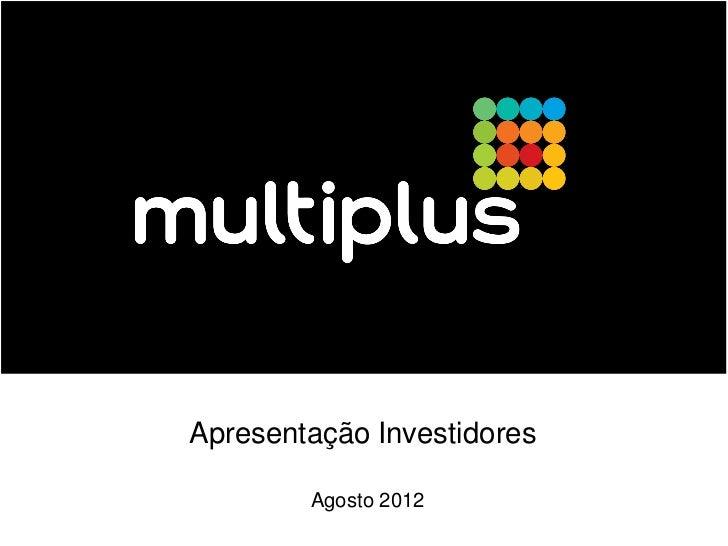 Apresentação Investidores        Agosto 2012