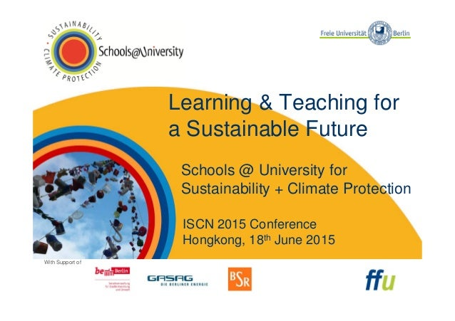 With Support of Learning & Teaching for a Sustainable Future Schools @ University for Sustainability + Climate Protection ...
