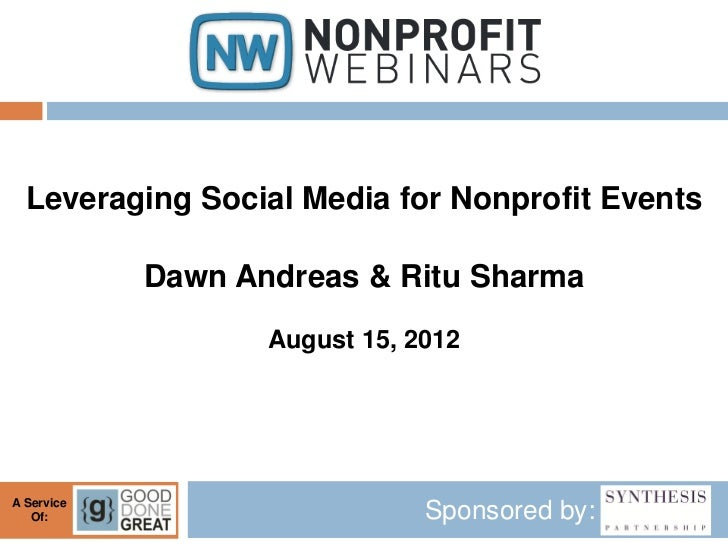 Leveraging Social Media for Nonprofit Events            Dawn Andreas & Ritu Sharma                   August 15, 2012A Serv...