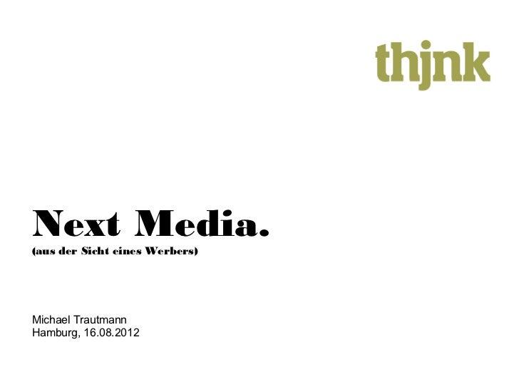 Next Media.(aus der Sicht eines Werbers)Michael TrautmannHamburg, 16.08.2012