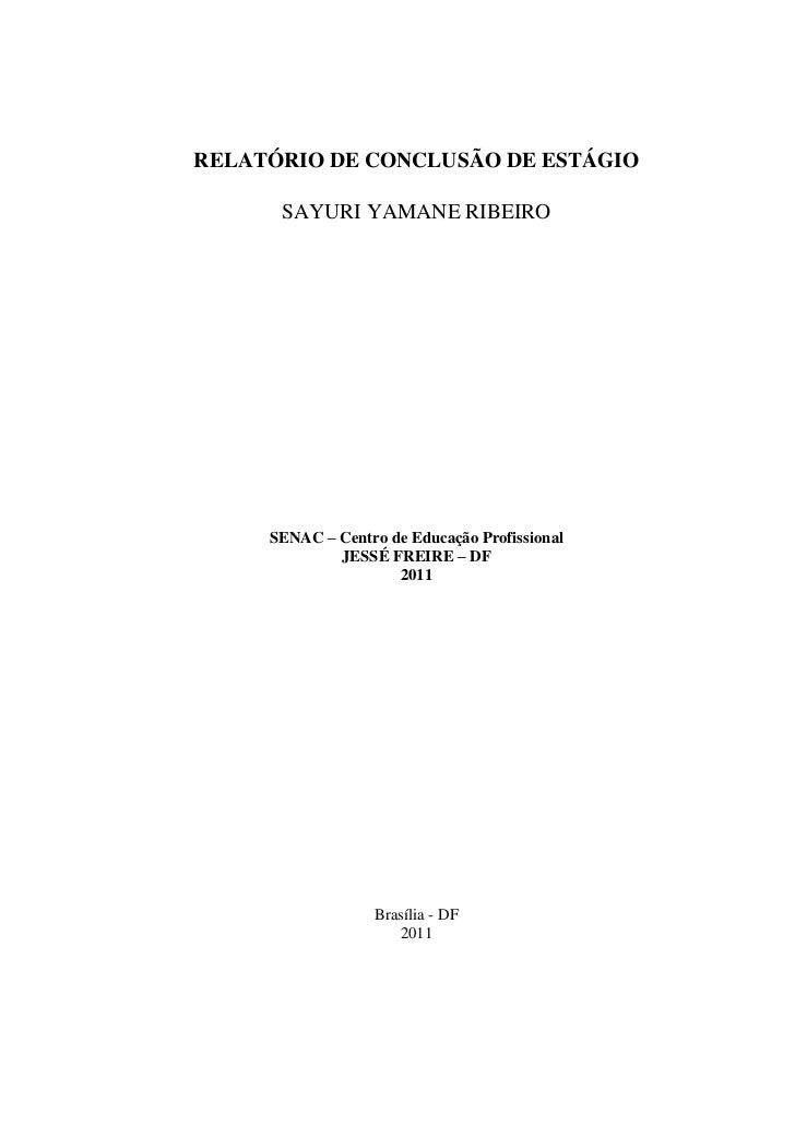 RELATÓRIO DE CONCLUSÃO DE ESTÁGIO      SAYURI YAMANE RIBEIRO     SENAC – Centro de Educação Profissional             JESSÉ...