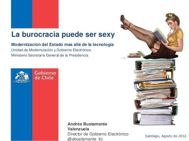 La burocracia puede ser sexyModernización del Estado mas allá de la tecnologíaUnidad de Modernización y Gobierno Electróni...