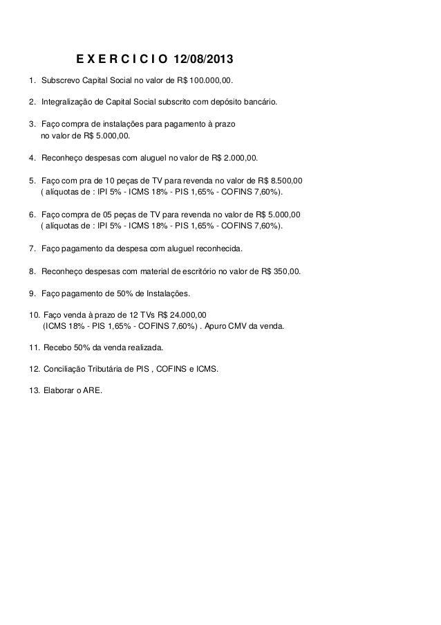 E X E R C Í C I O 12/08/2013 1. Subscrevo Capital Social no valor de R$ 100.000,00. 2. Integralização de Capital Social su...