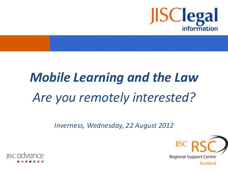 Mobile Learning and the LawAre you remotely interested?    Inverness, Wednesday, 22 August 2012