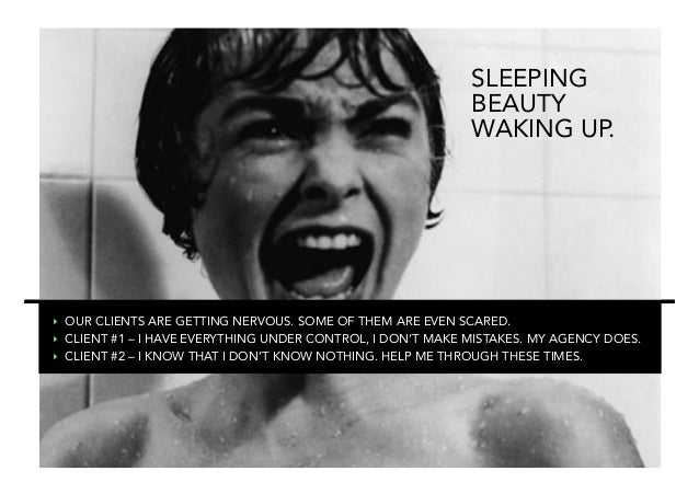 SLEEPING BEAUTY WAKING UP.  ‣ OUR CLIENTS ARE GETTING NERVOUS. SOME OF THEM ARE EVEN SCARED. ‣ CLIENT #1 – I HAVE EVERYT...