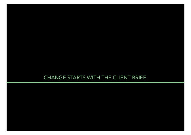 CHANGE STARTS WITH THE CLIENT BRIEF.  THE MAIN 13