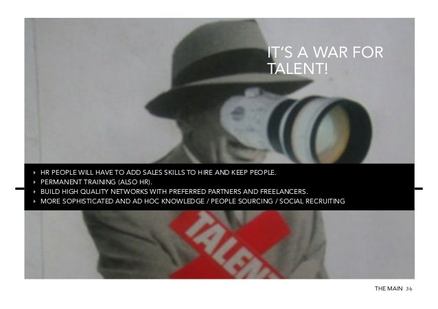 IT'S A WAR FOR TALENT!  ‣ ‣ ‣ ‣  HR PEOPLE WILL HAVE TO ADD SALES SKILLS TO HIRE AND KEEP PEOPLE. PERMANENT TRAINING (...