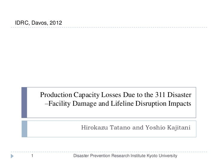 IDRC, Davos, 2012         Production Capacity Losses Due to the 311 Disaster          –Facility Damage and Lifeline Disrup...