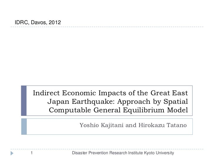 IDRC, Davos, 2012      Indirect Economic Impacts of the Great East          Japan Earthquake: Approach by Spatial         ...