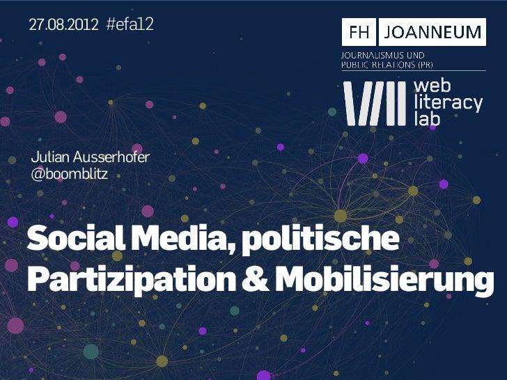 27.08.2012 #efa12Julian Ausserhofer@boomblitzSocial Media, politischePartizipation & Mobilisierung