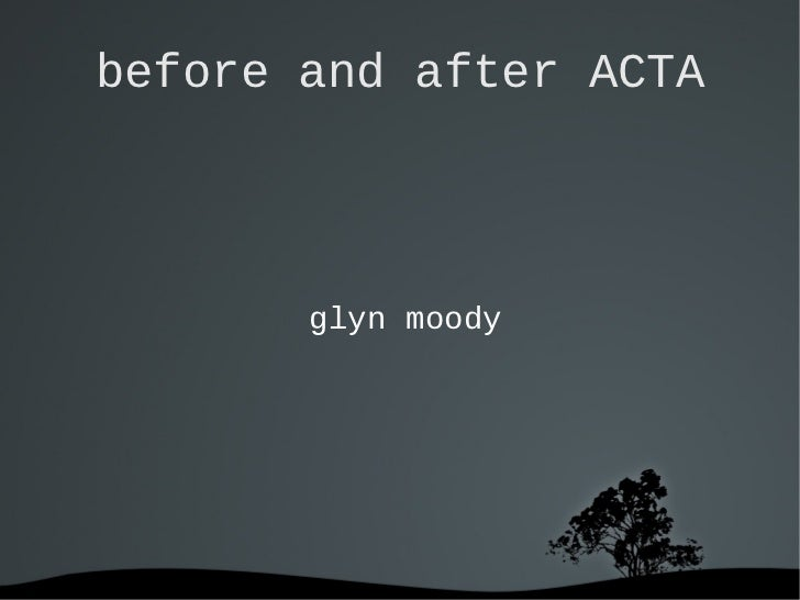 before and after ACTA       glyn moody