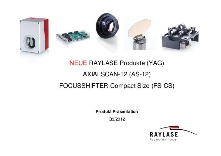 NEUE RAYLASE Produkte (YAG)      AXIALSCAN-12 (AS-12)FOCUSSHIFTER-Compact Size (FS-CS)          Produkt Präsentation      ...