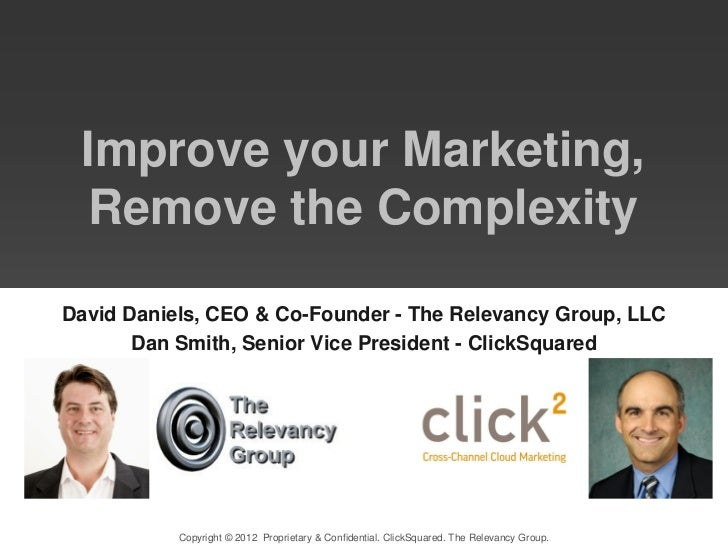 Improve your Marketing,  Remove the ComplexityDavid Daniels, CEO & Co-Founder - The Relevancy Group, LLC       Dan Smith, ...