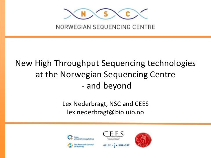 New High Throughput Sequencing technologies    at the Norwegian Sequencing Centre               - and beyond           Lex...