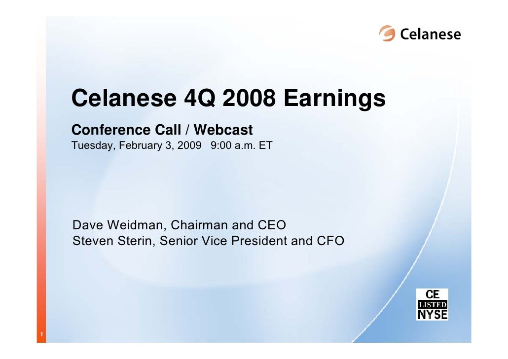 Celanese 4Q 2008 Earnings     Conference Call / Webcast     Tuesday, February 3, 2009 9:00 a.m. ET         Dave Weidman, C...