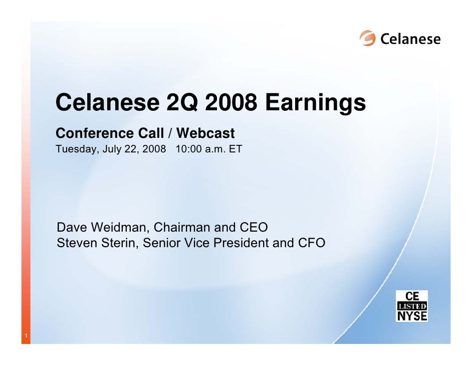 Celanese 2Q 2008 Earnings     Conference Call / Webcast     Tuesday, July 22, 2008 10:00 a.m. ET         Dave Weidman, Cha...