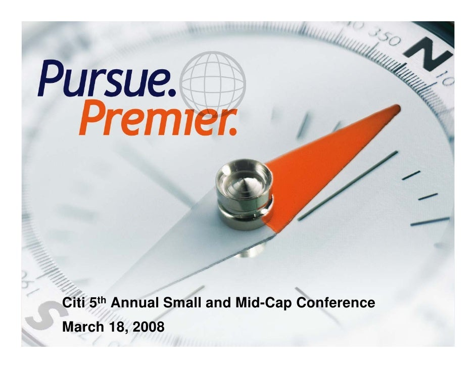 Citi 5th Annual Small and Mid-Cap Conference     March 18, 2008 1