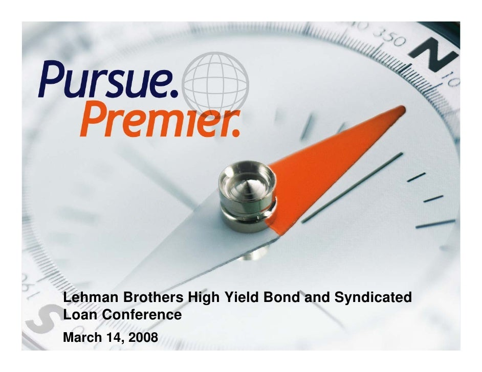 Lehman Brothers High Yield Bond and Syndicated     Loan Conference     March 14, 2008 1