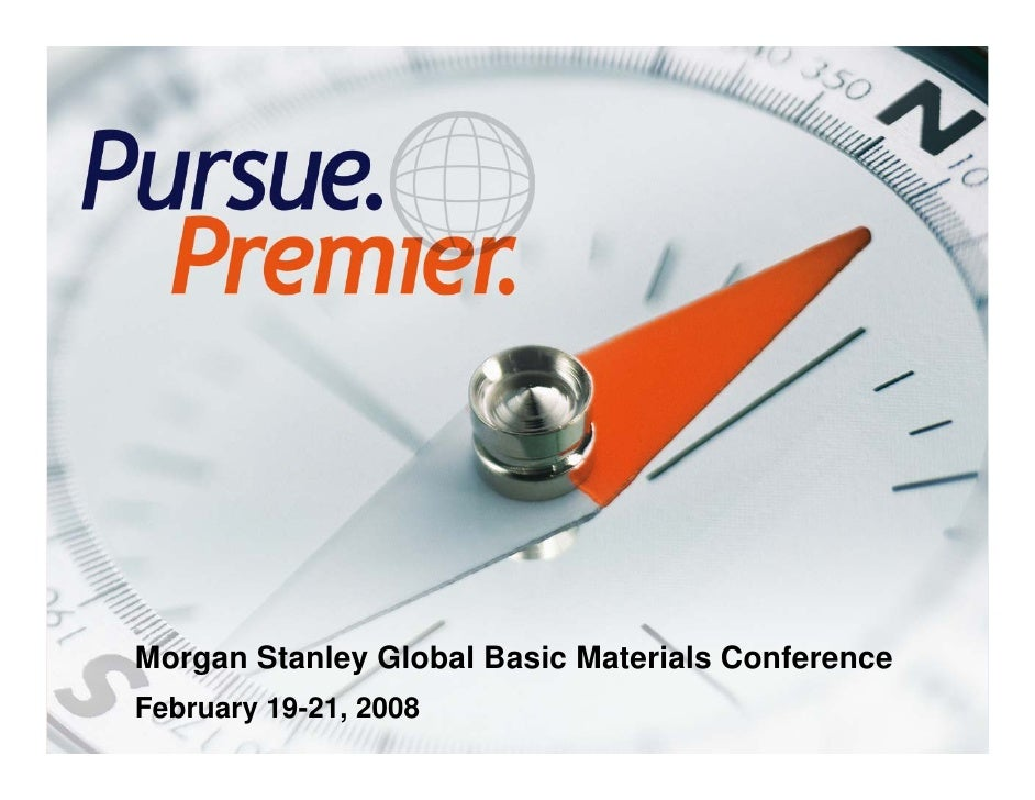 Morgan Stanley Global Basic Materials Conference     February 19-21, 2008 1