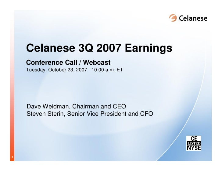 Celanese 3Q 2007 Earnings     Conference Call / Webcast     Tuesday, October 23, 2007 10:00 a.m. ET         Dave Weidman, ...