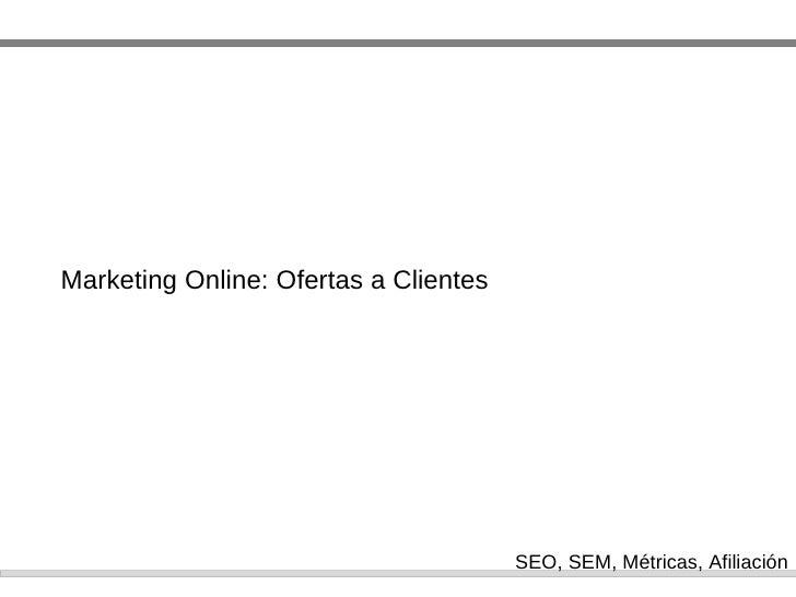 Marketing Online: Ofertas a Clientes SEO, SEM, M étricas, Afiliación