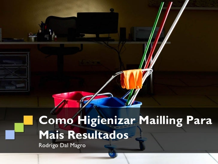 Como Higienizar Mailling ParaMais ResultadosRodrigo Dal Magro