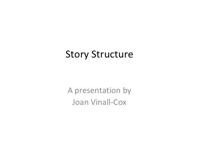 Story StructureA presentation by Joan Vinall-Cox
