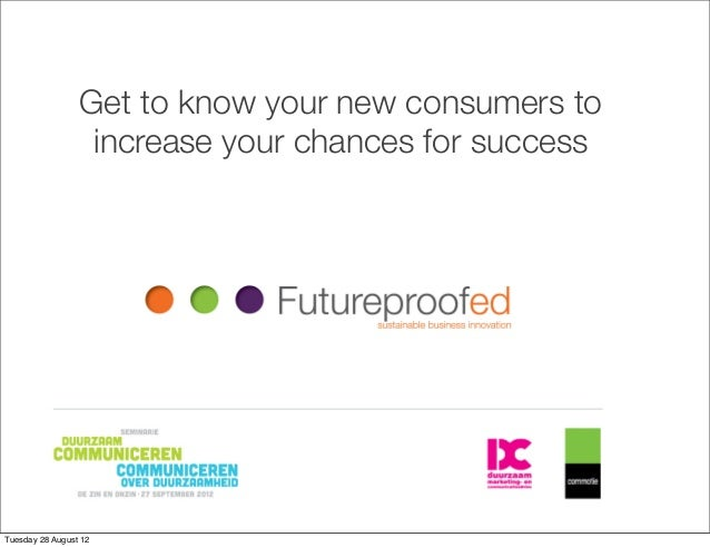 Get to know your new consumers to                  increase your chances for successTuesday 28 August 12