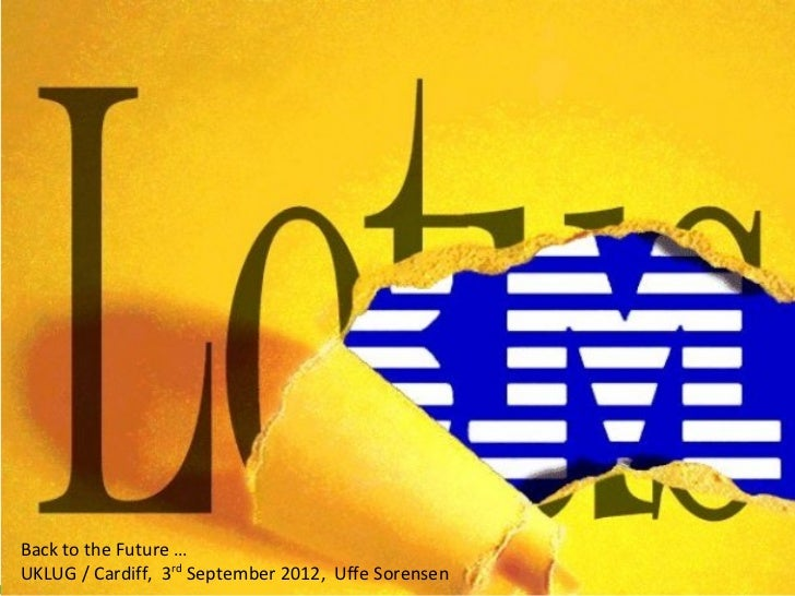 Back to the Future …UKLUG / Cardiff, 3rd September 2012, Uffe Sorensen   ©2012 IBM Corporation