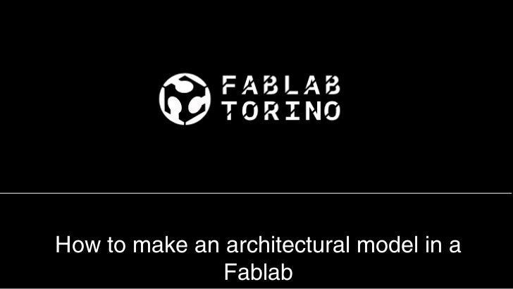 How to make an architectural model in a               Fablab