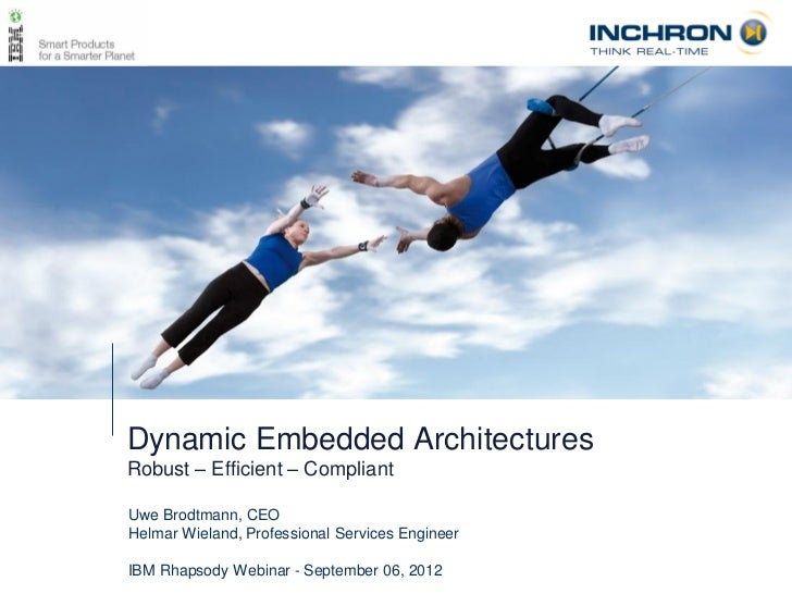 Dynamic Embedded ArchitecturesRobust – Efficient – CompliantUwe Brodtmann, CEOHelmar Wieland, Professional Services Engine...