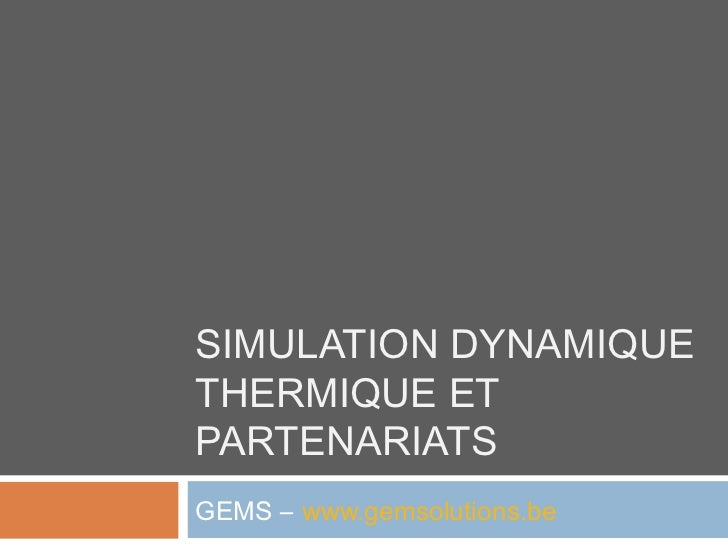 SIMULATION DYNAMIQUETHERMIQUE ETPARTENARIATSGEMS – www.gemsolutions.be