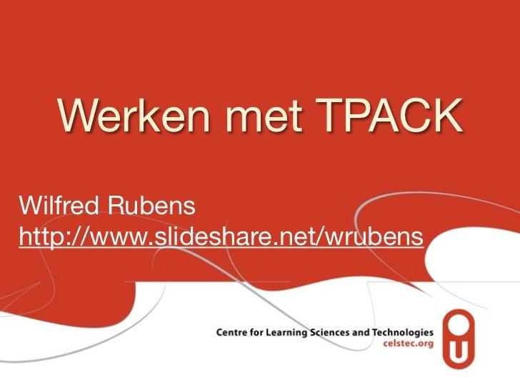 Werken met TPACKWilfred Rubenshttp://www.slideshare.net/wrubens