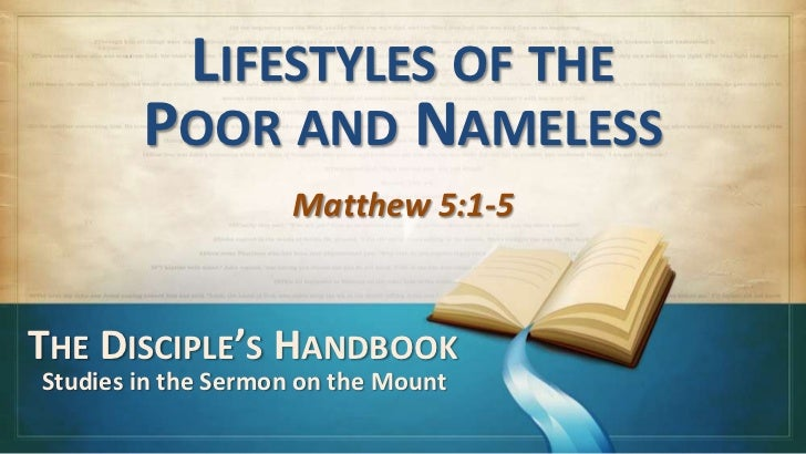 LIFESTYLES OF THE        POOR AND NAMELESS                     Matthew 5:1-5THE DISCIPLE'S HANDBOOKStudies in the Sermon o...