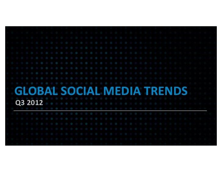 GLOBAL SOCIAL MEDIA TRENDSQ3 2012