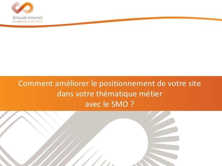 Comment améliorer le positionnement de votre site        dans votre thématique métier                avec le SMO ?        ...