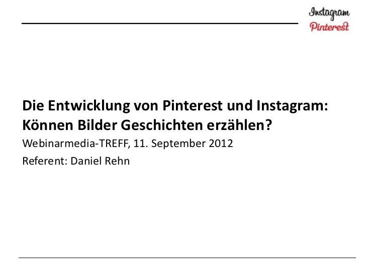 Die Entwicklung von Pinterest und Instagram:Können Bilder Geschichten erzählen?Webinarmedia-TREFF, 11. September 2012Refer...