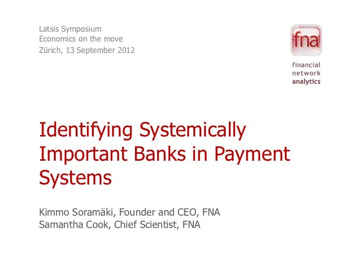 Latsis SymposiumEconomics on the moveZürich, 13 September 2012Identifying SystemicallyImportant Banks in PaymentSystemsKim...