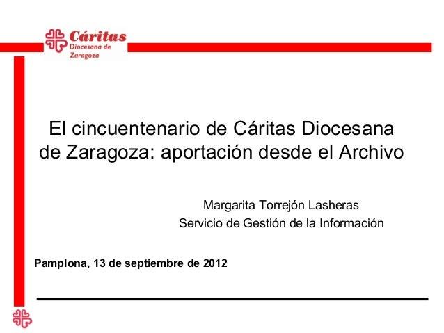 El cincuentenario de Cáritas Diocesanade Zaragoza: aportación desde el Archivo                             Margarita Torre...
