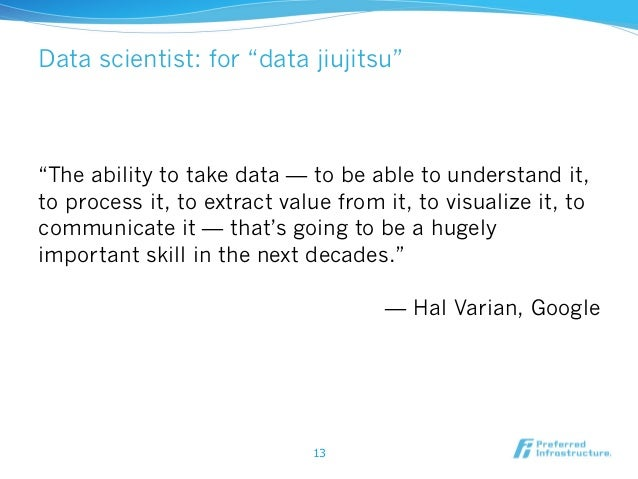 """""""The ability to take data — to be able to understand it, to process it, to extract value from it, to visualize it, to comm..."""