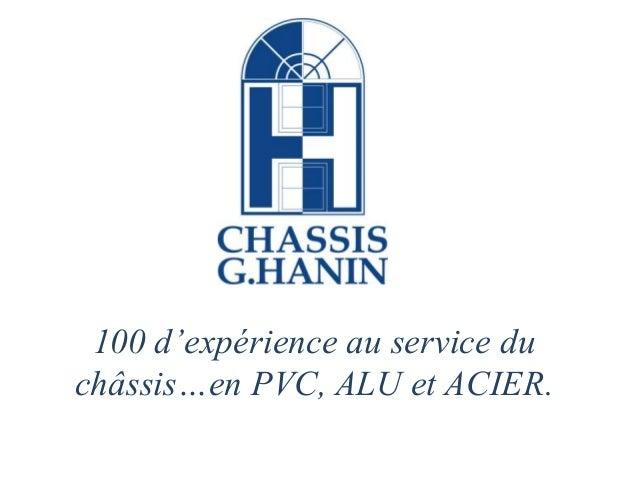 100 d'expérience au service du châssis…en PVC, ALU et ACIER.
